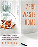 Zero Waste Home: The Ultimate Guide to Simplifying Your Life by Reducing Your Waste (English...
